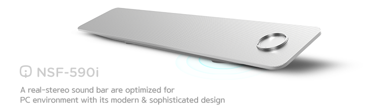NSF-590i. A real-stereo sound bar are optimized for PC environment with its modern & sophisticated design
