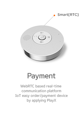 Payment. WebRTC based real-time communication platform IoT easy order/payment device by applying PlayX